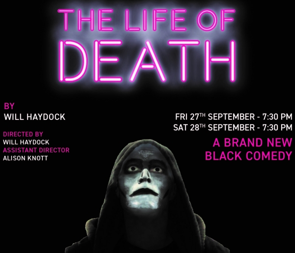 THE LIFE OF DEATH A new dark comedy.  Director Will Haydock.  Assistant director Alison Knott